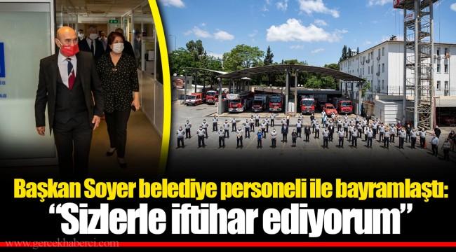 """Başkan Soyer belediye personeli ile bayramlaştı: """"Sizlerle iftihar ediyorum"""""""
