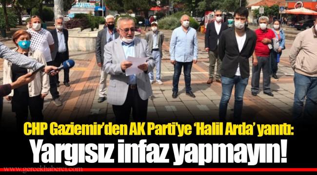 CHP Gaziemir'den AK Parti'ye 'Halil Arda' yanıtı: Yargısız infaz yapmayın!