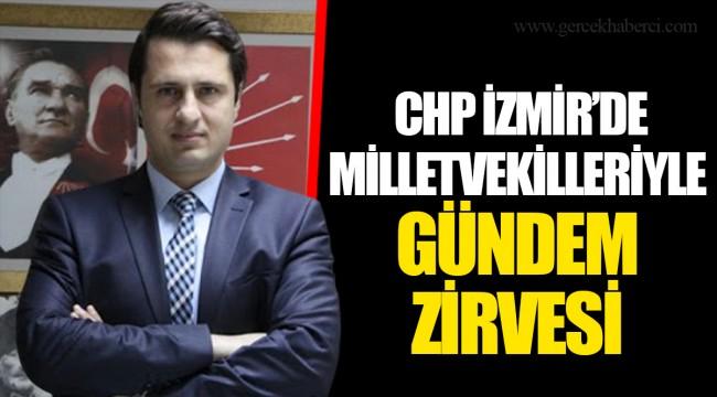 CHP İZMİR'DE MİLLETVEKİLLERİYLE GÜNDEM ZİRVESİ