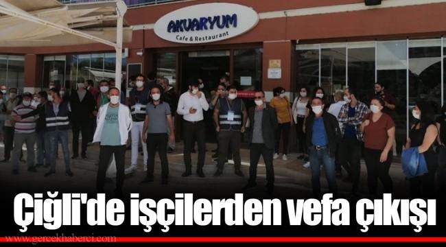 Çiğli'de işçilerden vefa çıkışı