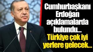Cumhurbaşkanı Erdoğan açıklamalarda bulundu... Türkiye çok iyi yerlere gelecek...