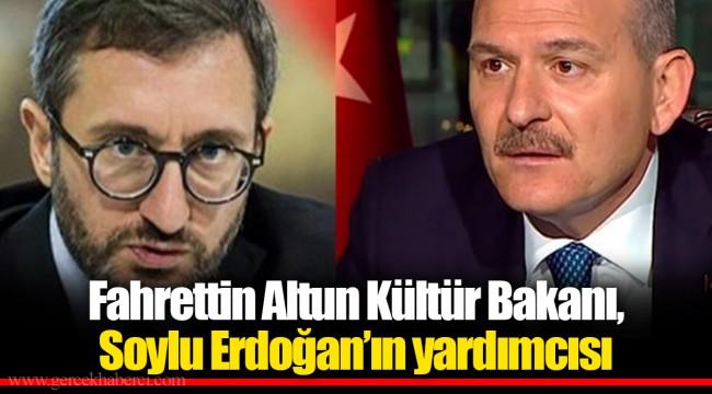 Fahrettin Altun Kültür Bakanı, Soylu Erdoğan'ın yardımcısı