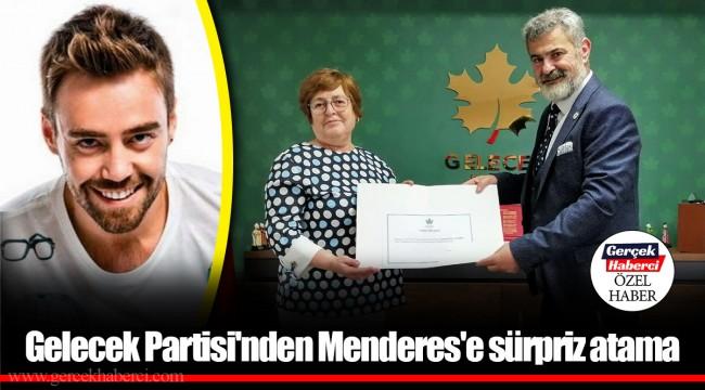 Gelecek Partisi'nden Menderes'e sürpriz atama