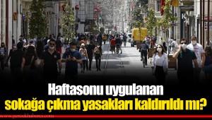 Haftasonu uygulanan sokağa çıkma yasakları kaldırıldı mı?