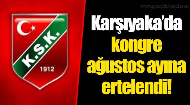 Karşıyaka'da kongre ağustos ayına ertelendi!