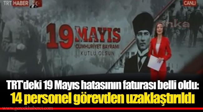 TRT'deki 19 Mayıs hatasının faturası belli oldu: 14 personel görevden uzaklaştırıldı