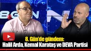 8. Gün'de gündem: Halil Arda, Kemal Karataş ve DEVA Partisi