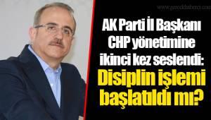 AK Parti İl Başkanı CHP yönetimine ikinci kez seslendi: Disiplin işlemi başlatıldı mı?