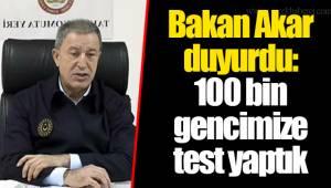 Bakan Akar duyurdu: 100 bin gencimize test yaptık