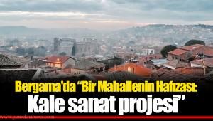 """Bergama'da """"Bir Mahallenin Hafızası: Kale sanat projesi"""""""