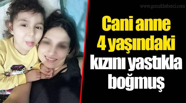 Cani anne 4 yaşındaki kızını yastıkla boğmuş
