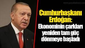 Cumhurbaşkanı Erdoğan: Ekonominin çarkları yeniden tam güç dönmeye başladı