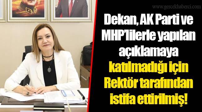 Dekan, AK Parti ve MHP'lilerle yapılan açıklamaya katılmadığı için Rektör tarafından istifa ettirilmiş!