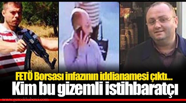 FETÖ Borsası infazının iddianamesi çıktı… Kim bu gizemli istihbaratçı