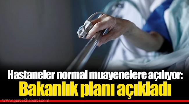 Hastaneler normal muayenelere açılıyor: Bakanlık planı açıkladı