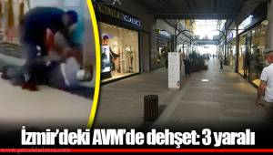 İzmir'deki AVM'de dehşet: 3 yaralı