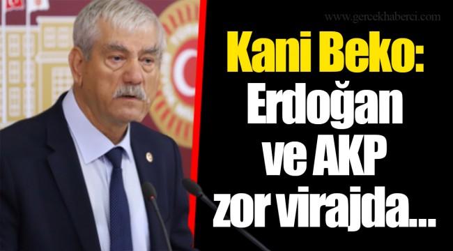 Kani Beko: Erdoğan ve AKP zor virajda…