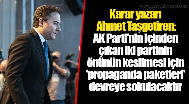 Karar yazarı Ahmet Taşgetiren: AKP'nin içinden çıkan iki partinin önünün kesilmesi için 'propaganda paketleri' devreye sokulacaktır