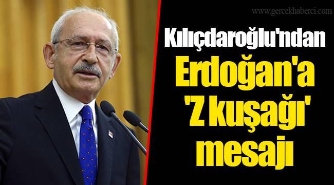 Kılıçdaroğlu'ndan Erdoğan'a 'Z kuşağı' mesajı