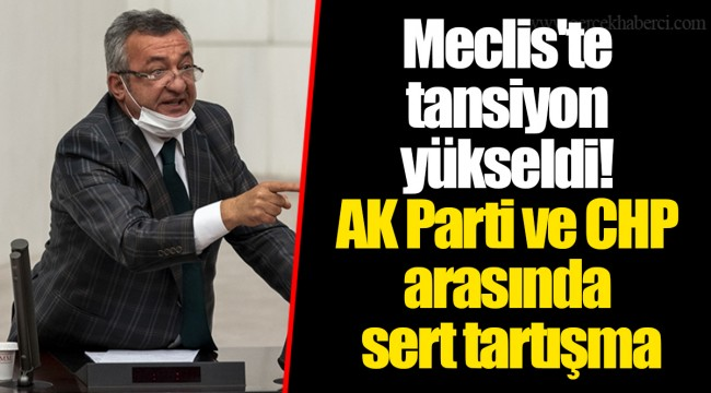 Meclis'te tansiyon yükseldi! AK Parti ve CHP arasında sert tartışma