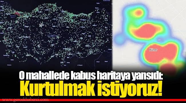 O mahallede kabus haritaya yansıdı: Kurtulmak istiyoruz!