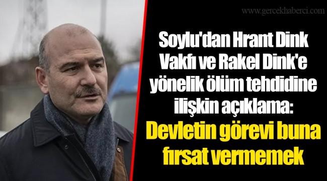 Soylu'dan Hrant Dink Vakfı ve Rakel Dink'e yönelik ölüm tehdidine ilişkin açıklama: Devletin görevi buna fırsat vermemek