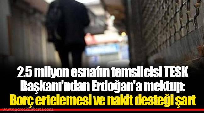 2.5 milyon esnafın temsilcisi TESK Başkanı'ndan Erdoğan'a mektup: Borç ertelemesi ve nakit desteği şart