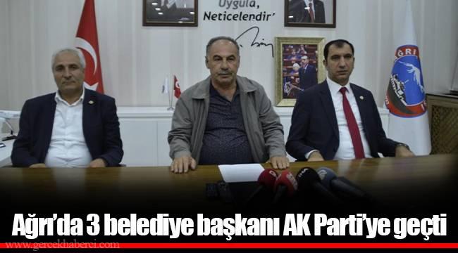 Ağrı'da 3 belediye başkanı AK Parti'ye geçti