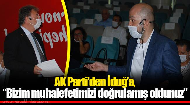 """AK Parti'den İduğ'a, """"Bizim muhalefetimizi doğrulamış oldunuz"""""""