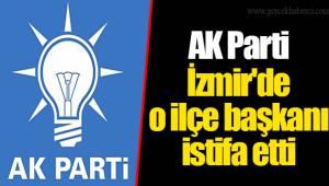 AK Parti İzmir'de o ilçe başkanı istifa etti