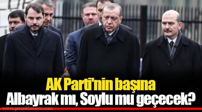 AK Parti'nin başına Albayrak mı, Soylu mu geçecek?