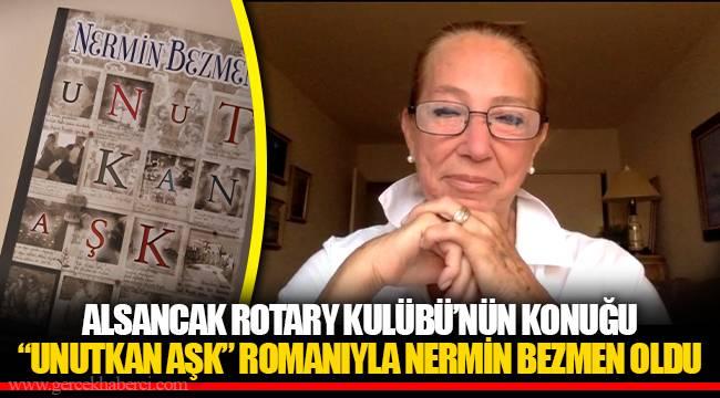 """ALSANCAK ROTARY KULÜBÜ'NÜN KONUĞU """"UNUTKAN AŞK"""" ROMANIYLA NERMİN BEZMEN OLDU"""