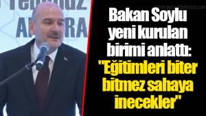 Bakan Soylu yeni kurulan birimi anlattı: