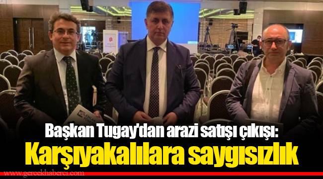 Başkan Tugay'dan arazi satışı çıkışı: Karşıyakalılara saygısızlık