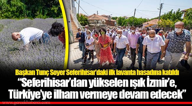 Başkan Tunç Soyer Seferihisar'daki ilk lavanta hasadına katıldı