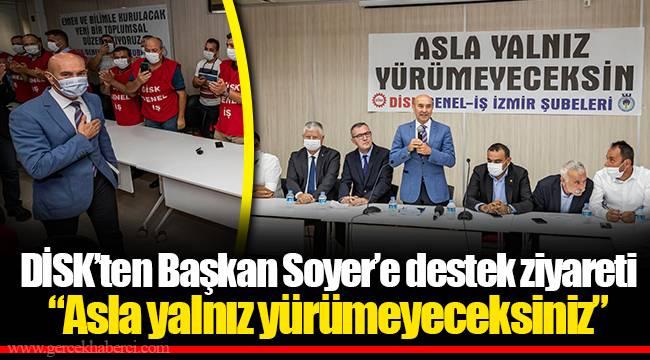 """DİSK'ten Başkan Soyer'e destek ziyareti """"Asla yalnız yürümeyeceksiniz"""""""