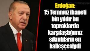 Erdoğan: 15 Temmuz ihaneti bin yıldır bu topraklarda karşılaştığımız sıkıntıların en kalleşçesiydi
