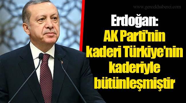 Erdoğan: AK Parti'nin kaderi Türkiye'nin kaderiyle bütünleşmiştir