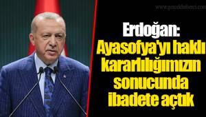 Erdoğan: Ayasofya'yı haklı kararlılığımızın sonucunda ibadete açtık