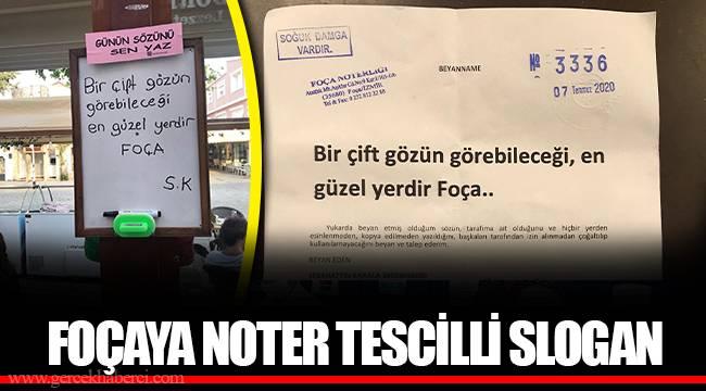FOÇAYA NOTER TESCİLLİ SLOGAN