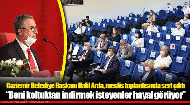 Gaziemir Belediye Başkanı Halil Arda, meclis toplantısında sert çıktı