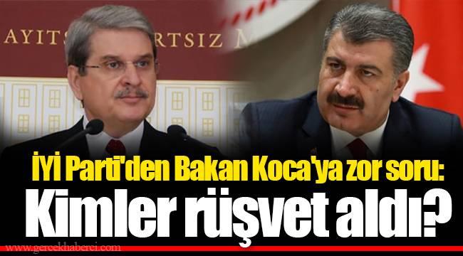 İYİ Parti'den Bakan Koca'ya zor soru: Kimler rüşvet aldı?