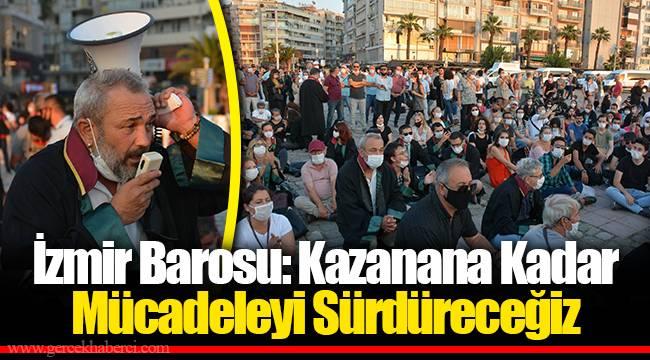 İzmir Barosu: Kazanana Kadar Mücadeleyi Sürdüreceğiz
