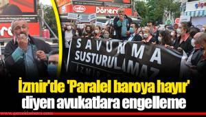 İzmir'de 'Paralel baroya hayır' diyen avukatlara engelleme
