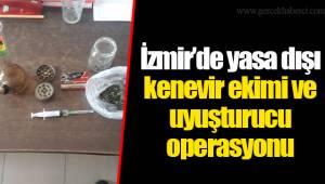 İzmir'de yasa dışı kenevir ekimi ve uyuşturucu operasyonu