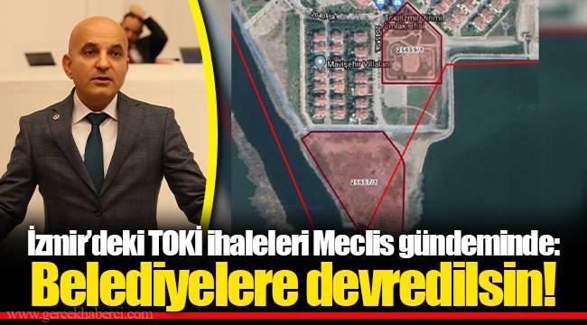 İzmir'deki TOKİ ihaleleri Meclis gündeminde: Belediyelere devredilsin!
