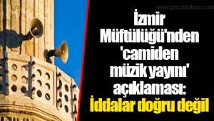 İzmir Müftülüğü'nden 'camiden müzik yayını' açıklaması: İddalar doğru değil