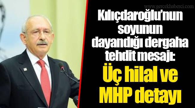 Kılıçdaroğlu'nun soyunun dayandığı dergaha tehdit mesajı: Üç hilal ve MHP detayı