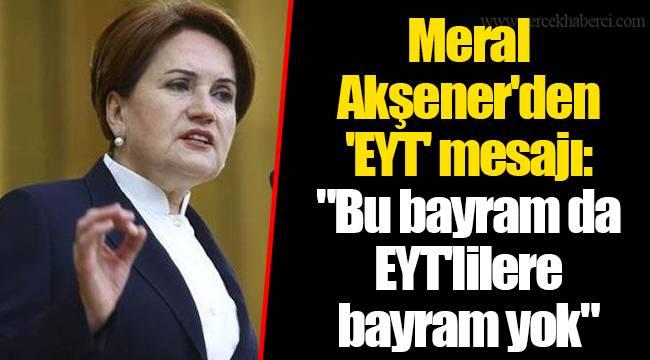 Meral Akşener'den 'EYT' mesajı: