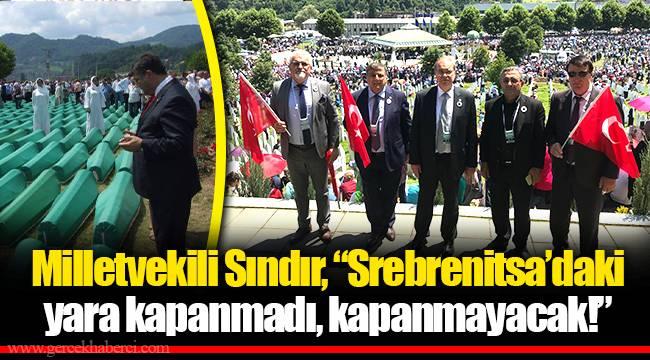 """Milletvekili Sındır, """"Srebrenitsa'daki yara kapanmadı, kapanmayacak!"""""""